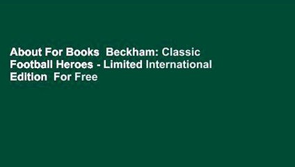 About For Books  Beckham: Classic Football Heroes - Limited International Edition  For Free