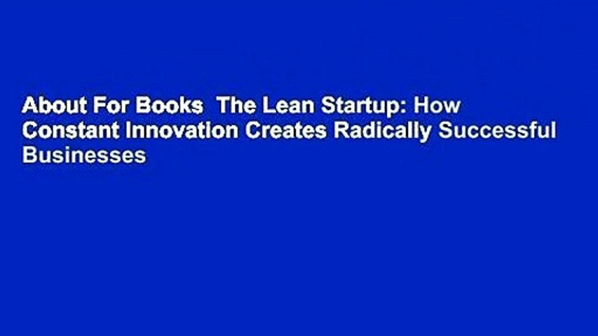 About For Books  The Lean Startup: How Constant Innovation Creates Radically Successful Businesses
