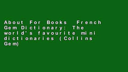 About For Books  French Gem Dictionary: The world's favourite mini dictionaries (Collins Gem)