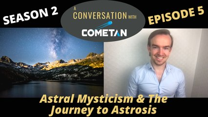 A Special Conversation with Cometan | Season 2 Episode 5 | Astral Mysticism & The Journey to Astrosis