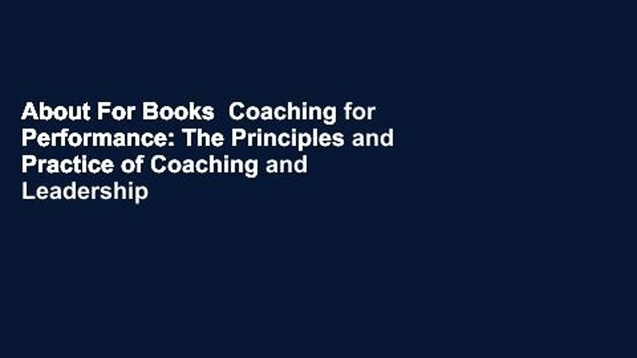 About For Books  Coaching for Performance: The Principles and Practice of Coaching and Leadership