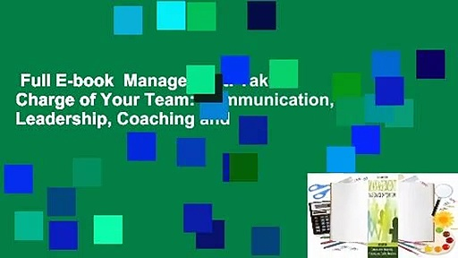 Full E-book  Management: Take Charge of Your Team: Communication, Leadership, Coaching and