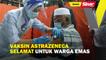Vaksin AstraZeneca selamat untuk warga emas