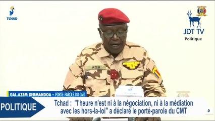 L'heure n'est ni à la négociation, ni à la médiation avec les hors-la-loi (Conseil Militaire de Transition au Tchad)