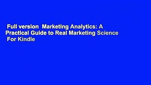 Full version  Marketing Analytics: A Practical Guide to Real Marketing Science  For Kindle