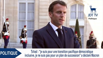 EMMANUEL MACRON : Je ne suis pas pour un plan de succession (Tchad)