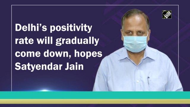 Delhi's positivity rate will gradually come down, hopes Satyendar Jain