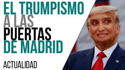 El trumpismo a las puertas de Madrid - En la Frontera, 29 de abril de 2021