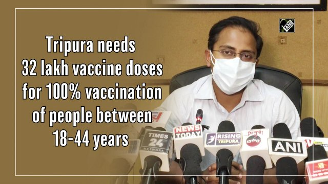 Tripura needs 32 lakh Covid-19 vaccine doses for 100% vaccination of people between 18-44 years