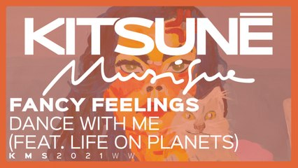 Fancy Feelings - Dance With Me feat. Life On Planets - | Kitsuné Musique