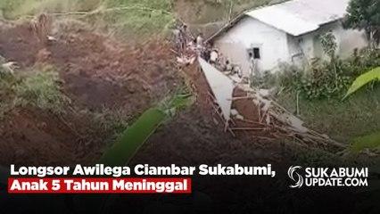 Longsor Awilega Ciambar Sukabumi, Anak 5 Tahun Meninggal