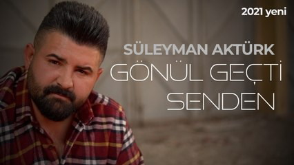 Süleyman Aktürk - Gönül Geçti Senden - 2021 Yeni Klip