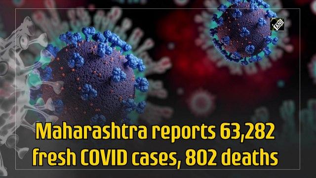 Maharashtra reports 63,282 fresh Covid-19 cases, 802 deaths