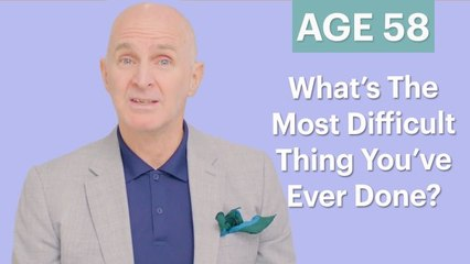 70 Men Ages 5-75: What Is The Most Difficult Thing You've Ever Done?