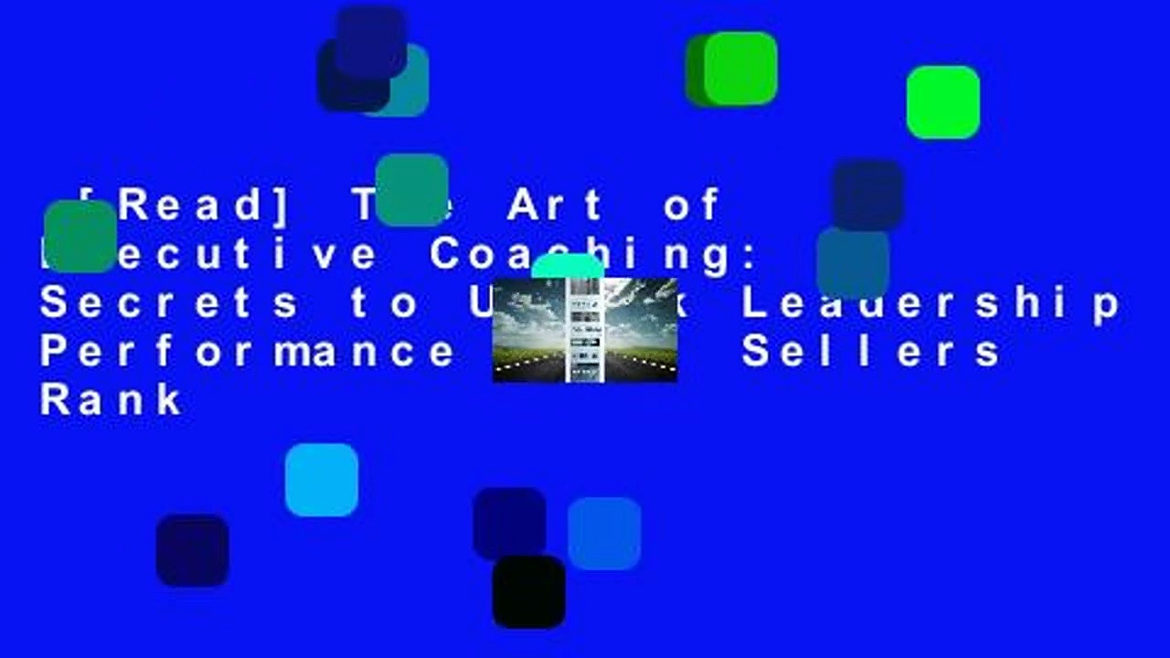 [Read] The Art of Executive Coaching: Secrets to Unlock Leadership Performance  Best Sellers Rank