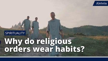 Why do Catholic religious orders wear habits?