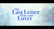THE LAST LETTER FROM YOUR LOVER | Official Trailer | STUDIOCANAL International