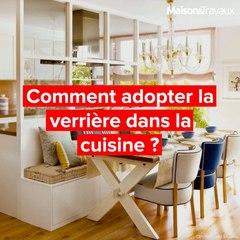 Comment adopter la verrière dans la cuisine ?