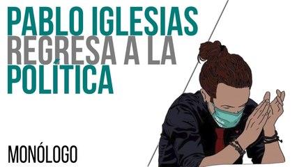 Pablo Iglesias regresa a la política - Monólogo - En la Frontera, 5 de mayo de 2021