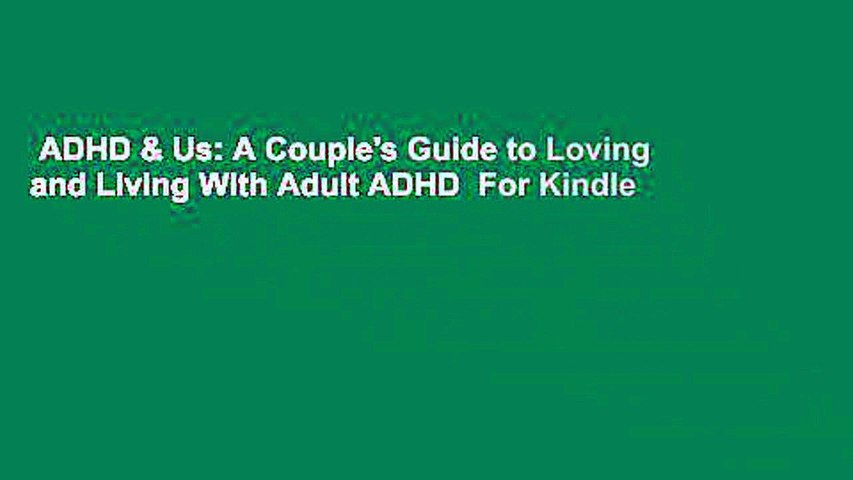 ADHD & Us: A Couple's Guide to Loving and Living With Adult ADHD  For Kindle