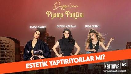 Duygu'nun Pijama Partisi | İrem Derici & Simge Sağın | Estetik Yaptırıyorlar Mı?