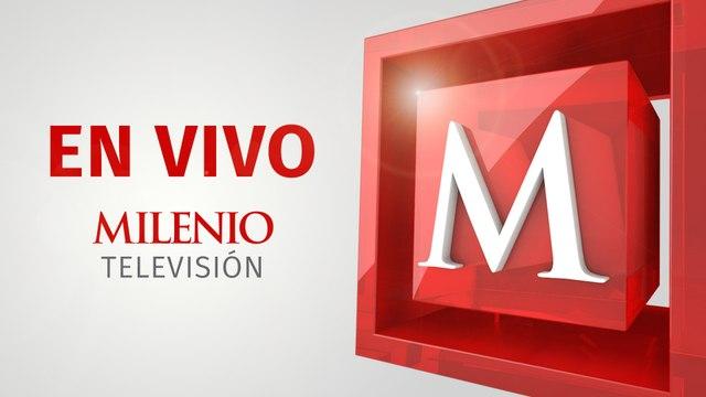 EN VIVO | MILENIO Noticias