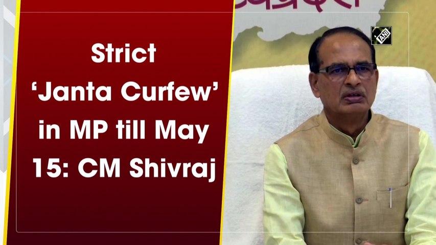 Strict 'Janta Curfew' in Madhya Pradesh till May 15: CM Shivraj Singh Chauhan