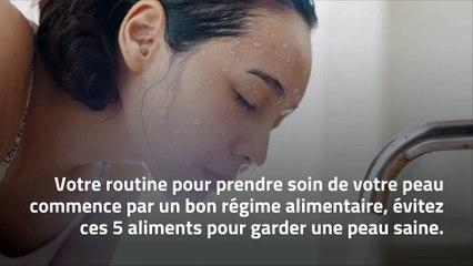 Cinq aliments à éviter pour prendre soin de votre peau