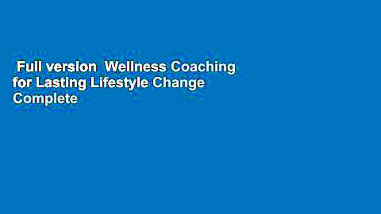 Full version  Wellness Coaching for Lasting Lifestyle Change Complete
