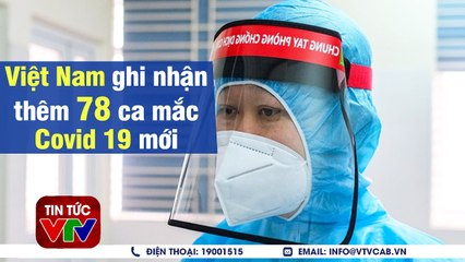Việt Nam xác nhận thêm 78 ca mắc Covid 19 mới  VTVcab