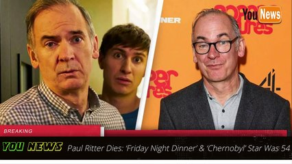 Paul Ritter Dies - 'Friday Night Dinner' and 'Chernobyl' Star Was 54