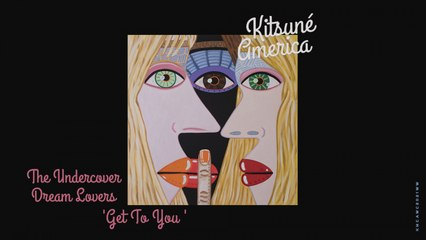 The Undercover Dream Lovers - Get To You - | Kitsuné America, The West Coast Edition