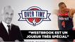 """Overtime : """"Westbrook est un joueur très spécial"""""""
