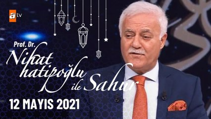 Nihat Hatipoğlu ile Sahur 12 Mayıs 2021