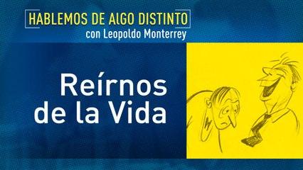 Hablemos de algo distinto: Reirnos de la vida con Leopoldo Monterrey