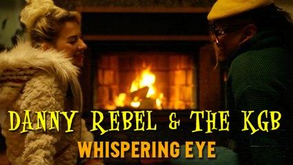 Danny Rebel & The KGB - Whispering Eye (official video)