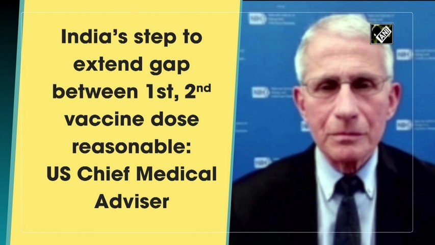 India's step to extend gap between 1st, 2nd vaccine dose reasonable:Anthony Fauci