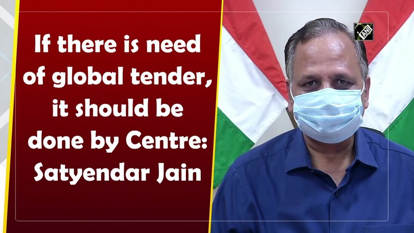 Centre should take care of global tender for Covid vaccines: Satyendar Jain