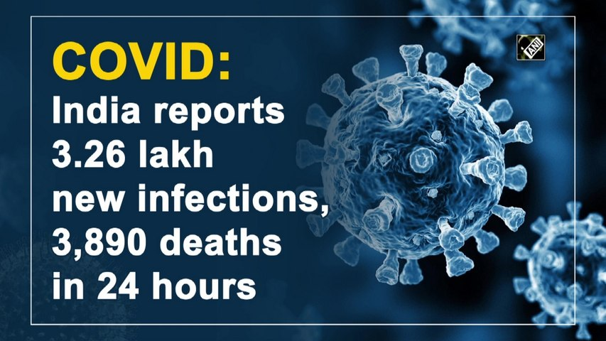 India reports 3.26 lakh new  Covid-19 cases, 3,890 deaths in 24 hours