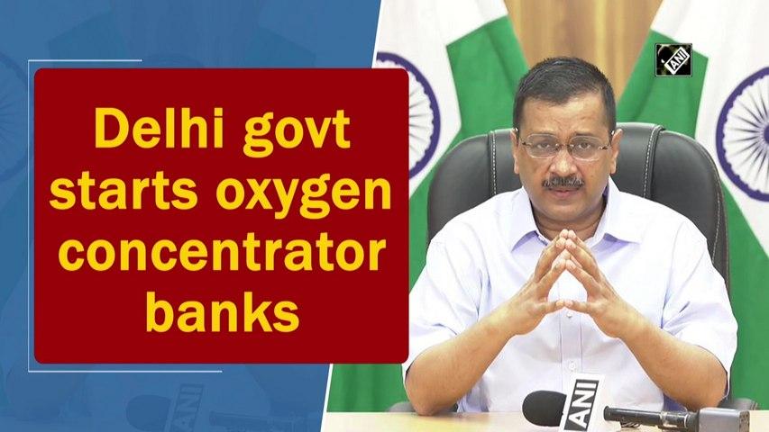 Delhi government starts oxygen concentrator banks