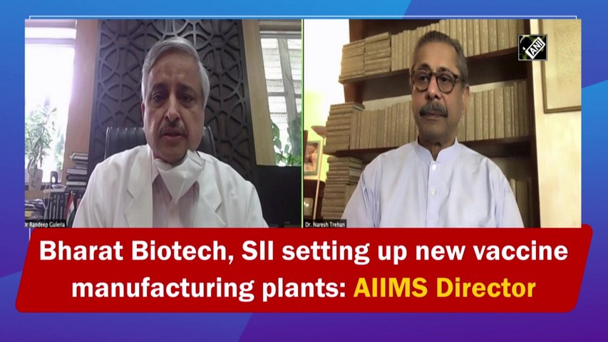 Bharat Biotech, SII setting up new vaccine manufacturing plants: AIIMS Director