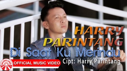 Harry Parintang - Di Saat Ku Merindu [Official Music Video HD]