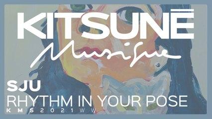 SJU - RHYTHM IN YOUR POSE - | Kitsuné Musique