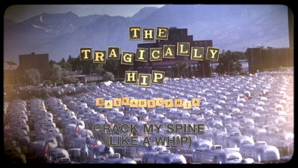 The Tragically Hip - Crack My Spine Like A Whip