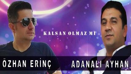Adanalı Ayhan, Özhan Erinç - Kalsan Olmaz mı?