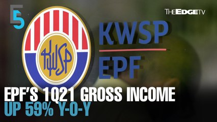 EVENING 5: EPF 1Q21 gross investment income up 59% y-o-y
