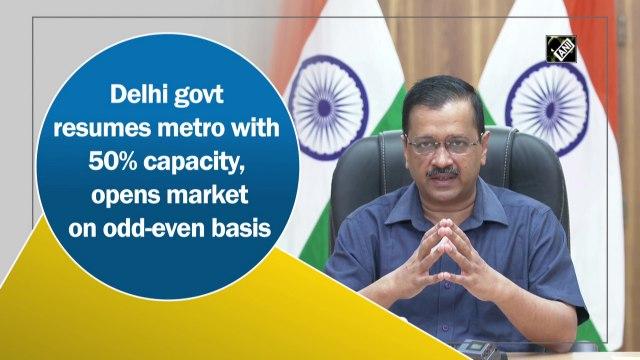Delhi govt resumes metro with 50% capacity, opens market on odd-even basis