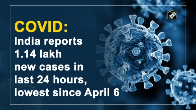 India reports 1.14 lakh new Covid cases in last 24 hours, lowest since April 6