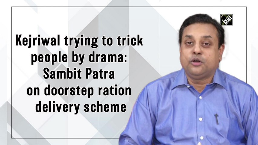 Kejriwal trying to trick people by drama: Sambit Patra on doorstep ration delivery scheme