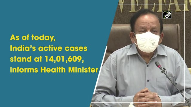 As of today, India's active Covid-19 cases stand at 14,01,609, informs Health Minister  Harsh Vardhan